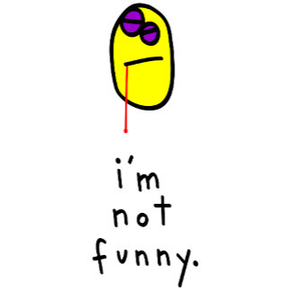 i'm not funny.