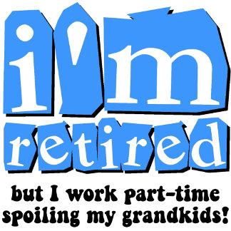 I'm retired ... spoiling my grandkids!