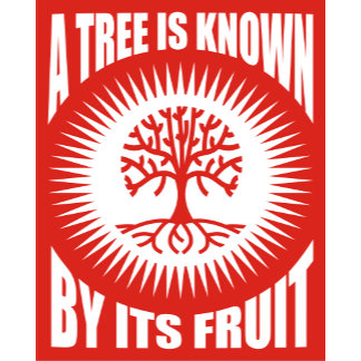 A Tree Is Known By Its Fruit