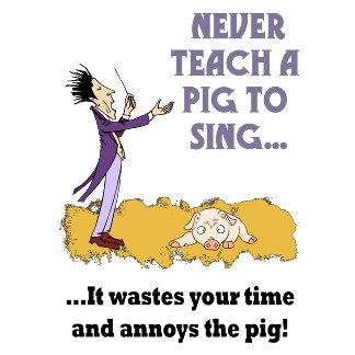 Never Teach A Pig To Sing