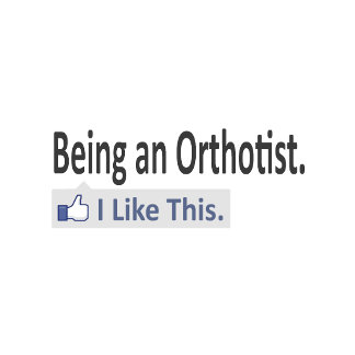 Being an Orthotist ... I Like This