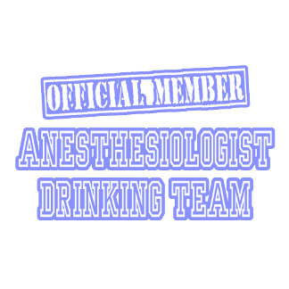 Anesthesiologist Drinking Team