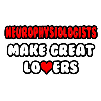 Neurophysiologists Make Great Lovers