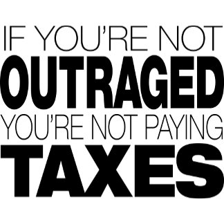 Outraged at Taxes