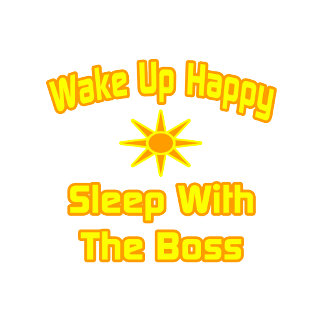 Wake Up Happy ... Sleep With The Boss