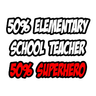 Half Elementary School Teacher...Half Superhero
