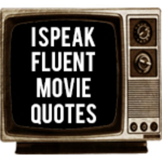 I speak fluent movie quotes
