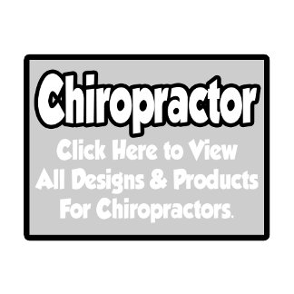 Chiropractor Shirts, Gifts and Apparel