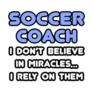 Miracles and Soccer Coaches