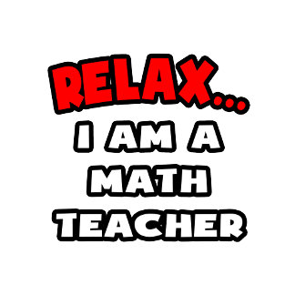 Relax ... I Am A Math Teacher
