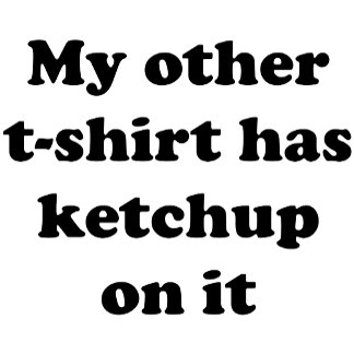 My Other T-Shirt... (6 Condiments!)