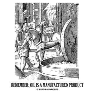 Remember: Oil Is A Manufactured Product