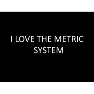 I love The Metric System