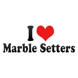 I Love Marble Setters