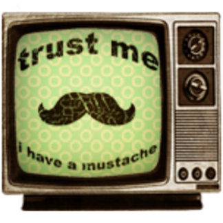 Trust me i have a mustache