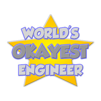 World's Okayest Engineer ... Joke