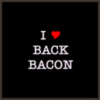 I Love Back Bacon