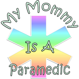 My Mommy Is A Paramedic