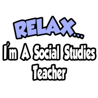 Relax...I'm A Social Studies Teacher