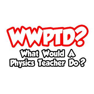 WWPTD...What Would a Physics Teacher Do?