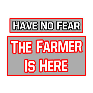 Have No Fear .. Farmer Is Here