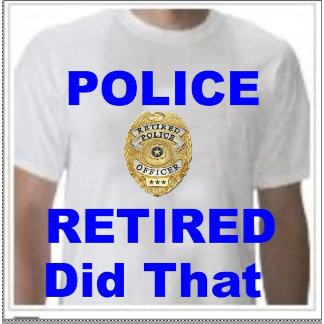 Police Retired, Did That
