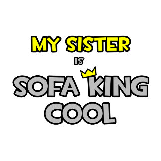 My Sister Is Sofa King Cool