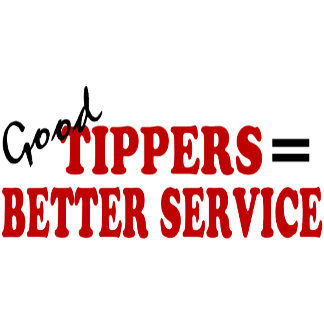 Good Tippers= Better Service