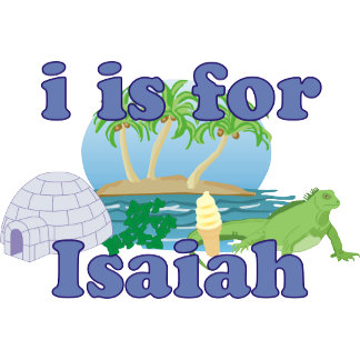 I is for Isaiah