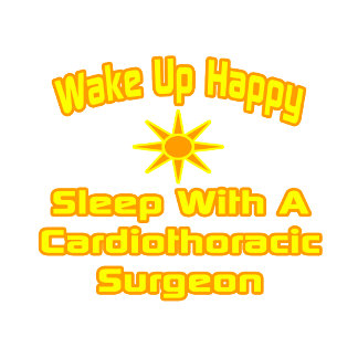 Wake Up Happy ... Cardiothoracic Surgeon