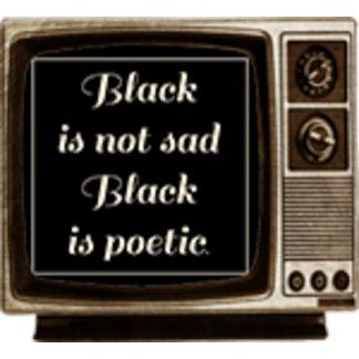 Black is not sad Black is poetic.