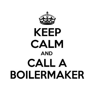 Keep Calm and Call a Boilermaker