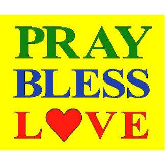 Pray Bless Love