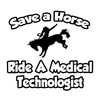 Save a Horse, Ride a Medical Technologist