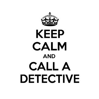 Keep Calm and Call a Detective