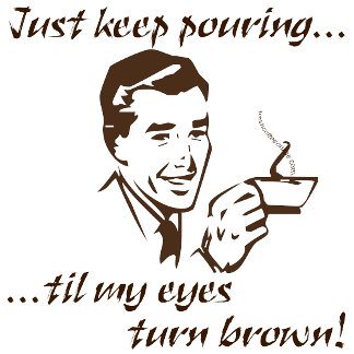 Keep pouring...brown eyes