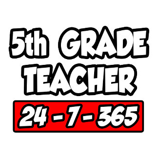 5th Grade Teacher 24-7-365