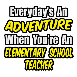 Everyday's An Adventure..Elementary School Teacher