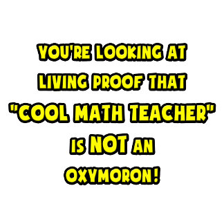 Cool Math Teacher Is NOT an Oxymoron