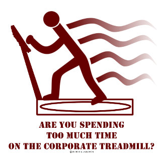 Are You Spending Too Much Time Corporate Treadmill
