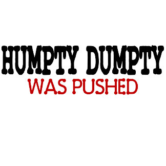 Funny Humpty Dumpty was Pushed
