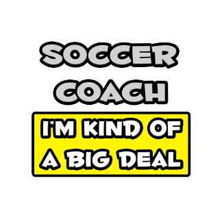 Soccer Coach .. I'm Kind of a Big Deal