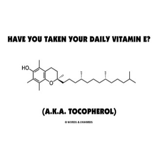 Have You Taken Your Daily Vitamin E? (Tocopherol)