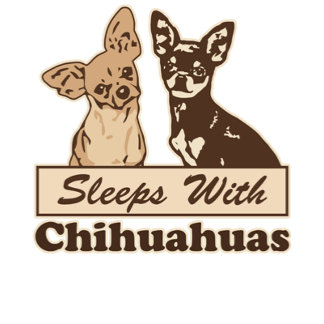 Sleeps With Chihuahuas Gifts
