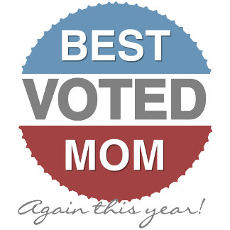 Voted Best Mom Again This Year