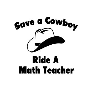 Save a Cowboy .. Ride a Math Teacher