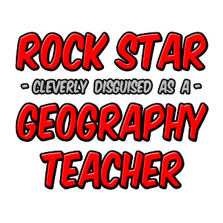 Rock Star...Geography Teacher