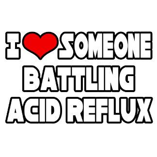 I Love Someone Battling Acid Reflux