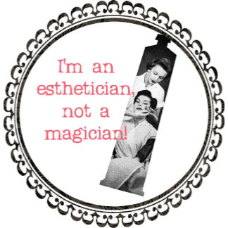 Esthetician Not a Magician