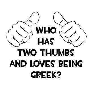 Two Thumbs and Loves Being Greek